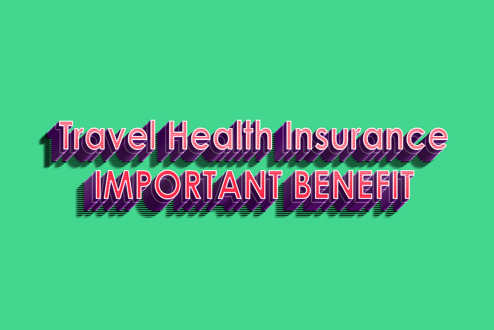 Travel Health Insurance: Important Benefit