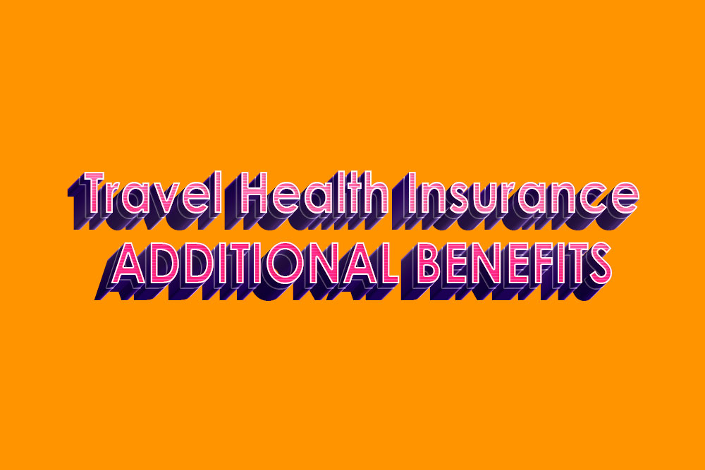 Travel Health Insurance: Additional Benefits